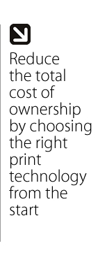 Reduce the total cost of ownership by choosing the right print technology from the start